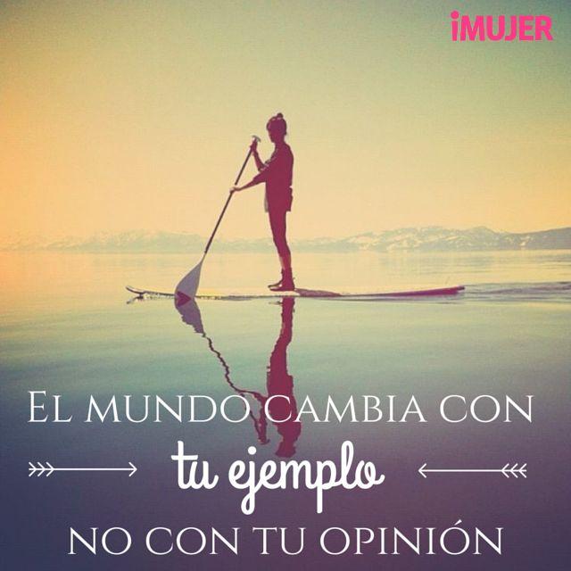El mundo cambia con tu ejemplo, no con tu opinión. Haz lo que amas. #Frases #PauloCoelho