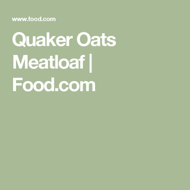 Quaker Oats Meatloaf | Food.com