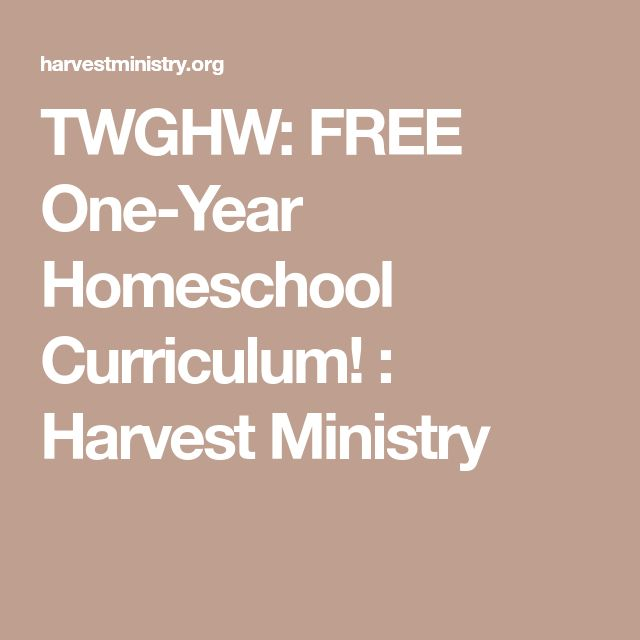 TWGHW: FREE One-Year Homeschool Curriculum! : Harvest Ministry