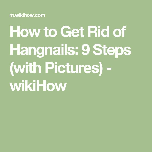 How to Get Rid of Hangnails: 9 Steps (with Pictures) - wikiHow