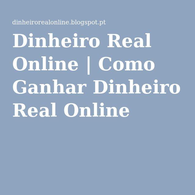 Dinheiro Real Online   Como Ganhar Dinheiro Real Online