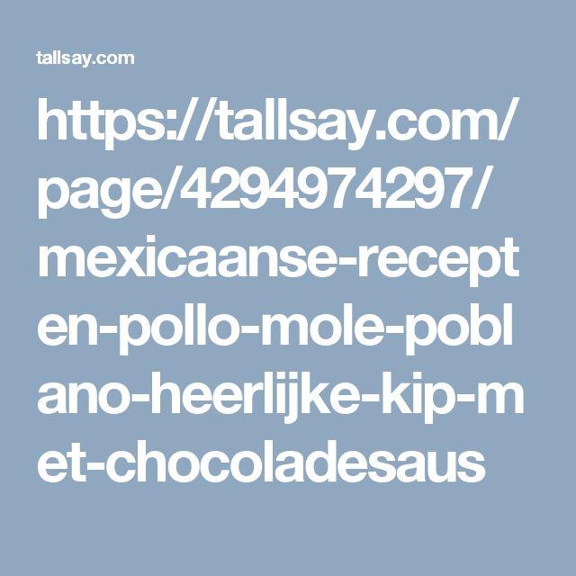 https://tallsay.com/page/4294974297/mexicaanse-recepten-pollo-mole-poblano-heerlijke-kip-met-chocoladesaus