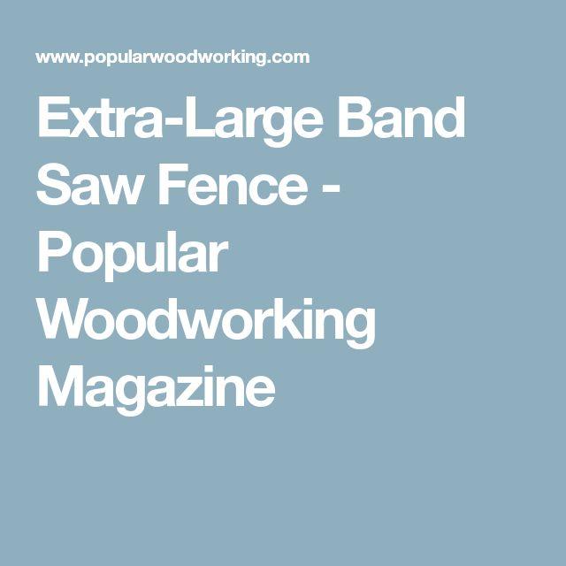 Extra-Large Band Saw Fence - Popular Woodworking Magazine