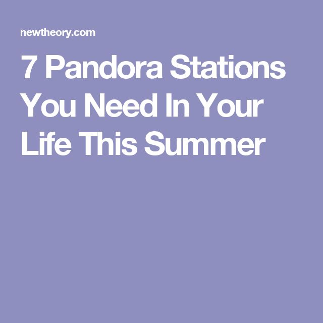 7 Pandora Stations You Need In Your Life This Summer