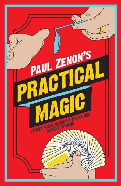Paul Zenon's Practical Magic: Street Magic, Close-Up Tricks and Sleight-of-Hand