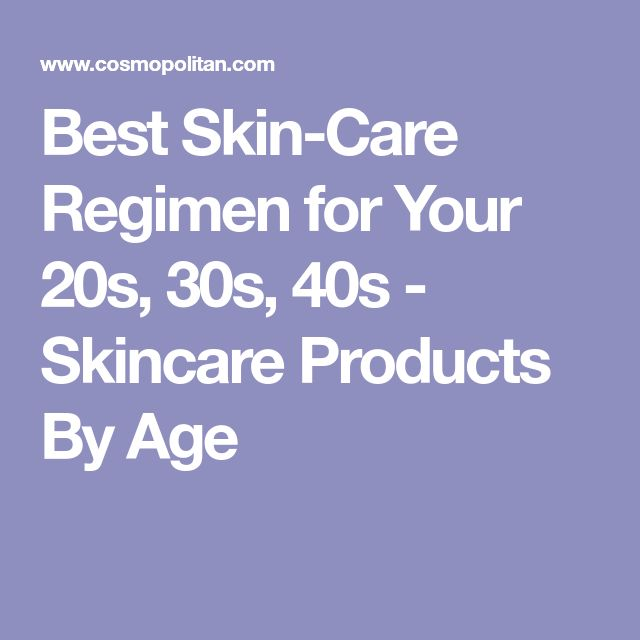 Best Skin-Care Regimen for Your 20s, 30s, 40s - Skincare Products By Age