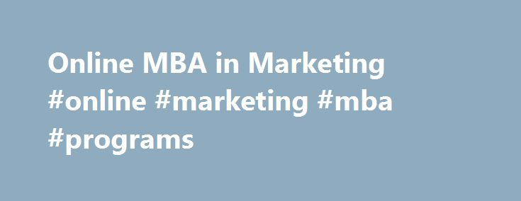 Online MBA in Marketing #online #marketing #mba #programs http://rhode-island.remmont.com/online-mba-in-marketing-online-marketing-mba-programs/  # Online MBA in Marketing Today's businesses need marketing experts with the savvy to thrive in a competitive market. Consumers are more sophisticated than ever and marketing messages bombard us at every turn. Benedictine University's online MBA in Marketing will give you the tools to develop a comprehensive integrated marketing strategy for each…