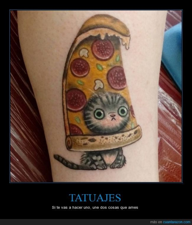 Pues no sé, me gustan los gatos y la pizza... - Si te vas a hacer uno, une dos cosas que ames