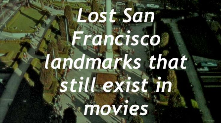 Lost San Francisco landmarks that still exist in the movies