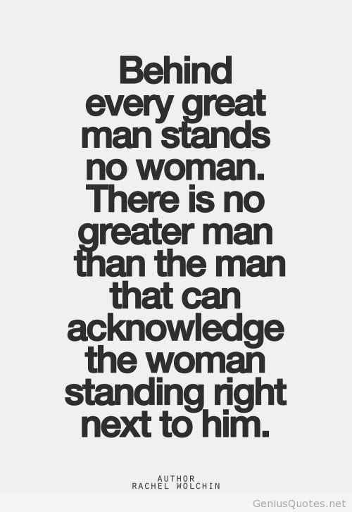 No woman behind a man quote
