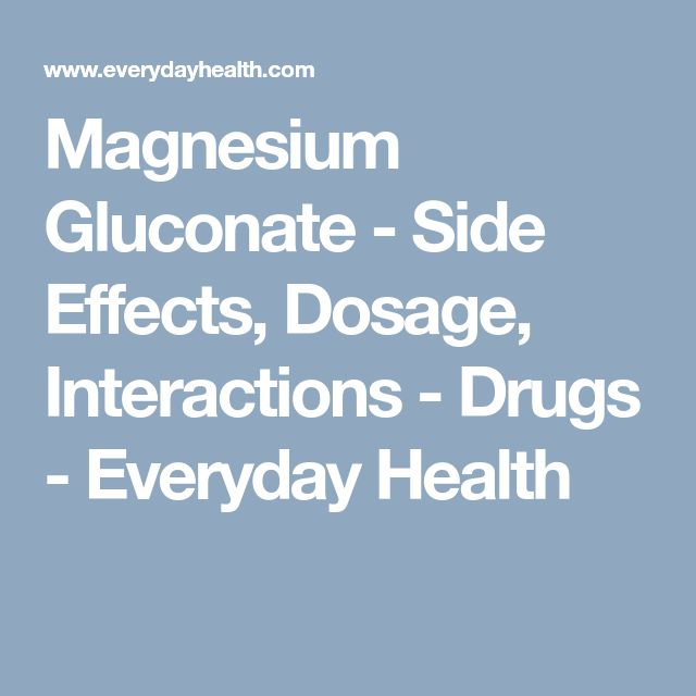 Magnesium Gluconate - Side Effects, Dosage, Interactions - Drugs - Everyday Health
