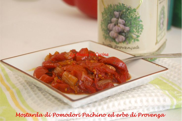 Mostarda di pomodori Pachino ed erbe di Provenza; ideale coi formaggi, deliziosa coi bolliti