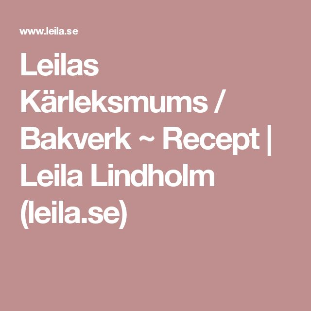 Leilas Kärleksmums / Bakverk ~ Recept | Leila Lindholm (leila.se)