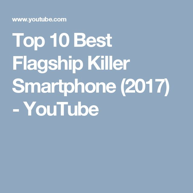 Top 10 Best Flagship Killer Smartphone (2017) - YouTube