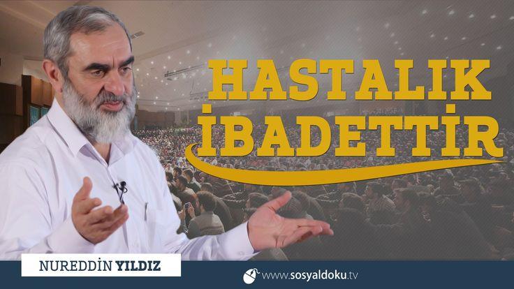269 Hastalık İbadettir - Fatih/İSTANBUL - Nureddin YILDIZ