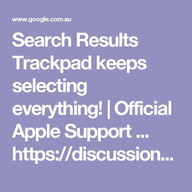 Search Results Trackpad keeps selecting everything! | Official Apple Support ... https://discussions.apple.com/thread/2540893?tstart=0 Aug 11, 2010 - 15 posts - 12 authors In the meantime...I've found that a way to get rid of the problem temporarily (until it happens again, which is often far too soon) is to move the pointer to the very top of your screen and then press and hold the ESC key and move the pointer back down the screen then release the ESC key.