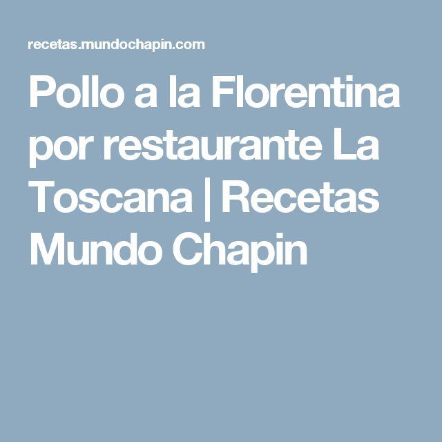 Pollo a la Florentina por restaurante La Toscana | Recetas Mundo Chapin
