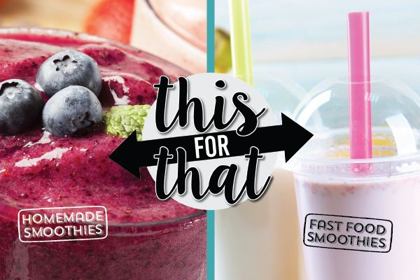 HEALTHY SWAP 5 of 10: Enjoy a delicious homemade smoothies instead of wasting time and money in the fast food drive-thru.