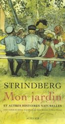 A la réflexion éminemment philosophique, à l'observation perspicace des individus s'ajoute chez Strindberg une fascination pour le réel, jusque dans ses manifestations les plus prosaïques et les plus quotidiennes : écoute du chant d'un rossignol ou discussion à propos d'une technique de pêche. Peints par Strindberg, les tableaux de la nature sont sobres - c'est le regard de l'initié, à la fois détaché et pénétrant. Naturaliste, il parle en spécialiste de tout ce qu'il voit : fleurs, arbres…