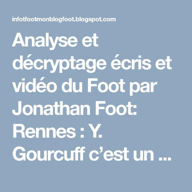 Analyse et décryptage écris et vidéo du Foot par Jonathan Foot: Rennes : Y. Gourcuff c'est un phénomène, il pue le foot
