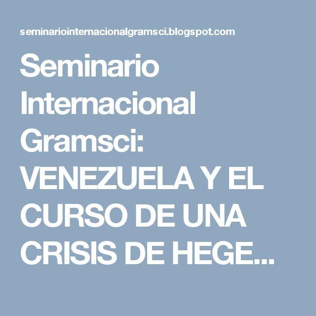 Seminario Internacional Gramsci: VENEZUELA Y EL CURSO DE UNA CRISIS DE HEGEMONÍA mi...