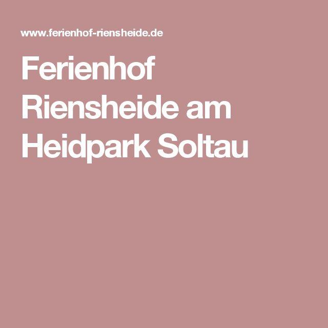 Ferienhof Riensheide am Heidpark Soltau