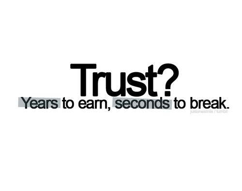 """trust? years to earn, seconds to break."" quickly learned this.."
