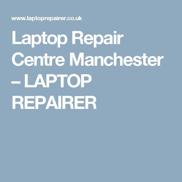 Laptop Repair Centre Manchester – LAPTOP REPAIRER