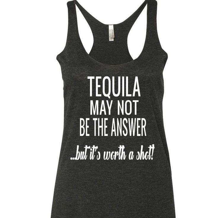 Tequila May Not Be The Answer but it's worth a shot! Tank Top. XS-XXL. Tequila tank top. Tequila shirt. Alcohol quote. Funny alcohol quote.