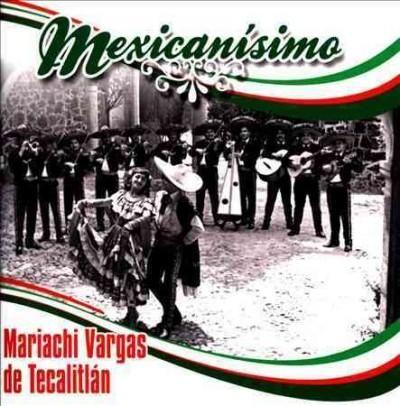 Mariachi Vargas de Tecalitlan - Mexicanisimo: Mariachi Vargas De Tecalitlan