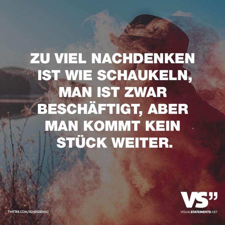 """Visual Statements®️️ Sprüche/ Zitate/ Quotes/ Leben/ """"ZU VIEL NACHDENKEN IST WIE SCHAUKELN, MAN IST ZWAR BESCHÄFTIGT, ABER MAN KOMMT KEIN STÜCK WEITER."""""""