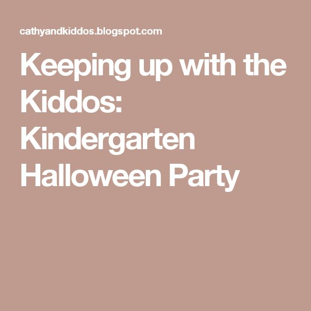Keeping up with the Kiddos: Kindergarten Halloween Party