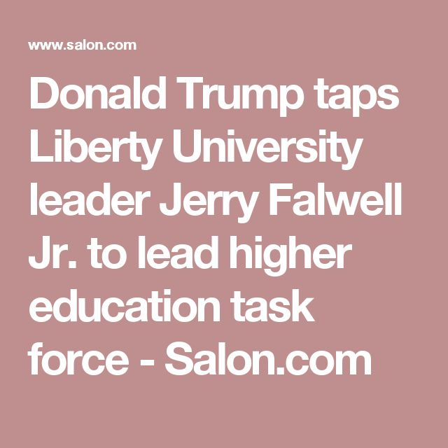 Donald Trump taps Liberty University leader Jerry Falwell Jr. to lead higher education task force - Salon.com