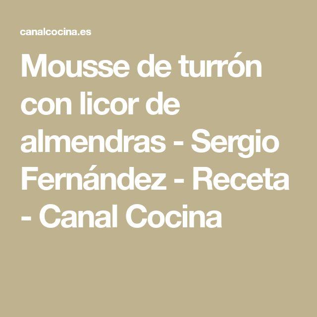 Mousse de turrón con licor de almendras - Sergio Fernández - Receta - Canal Cocina