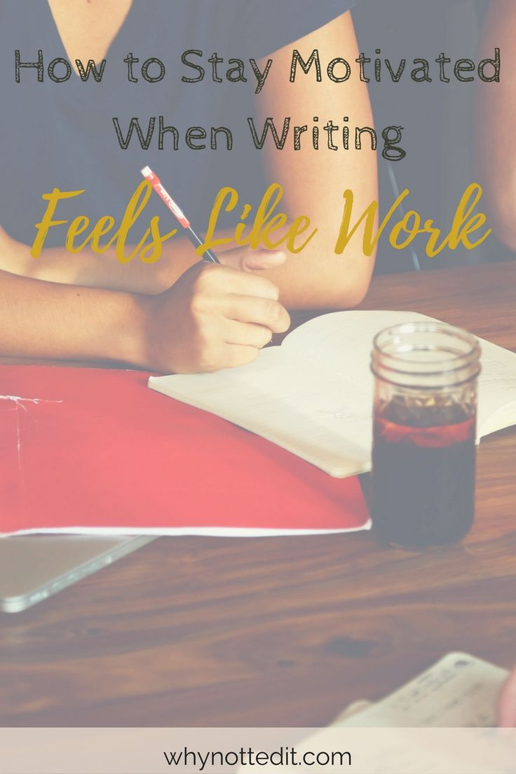 best writing images writing prompts writing how to stay motivated when writing feels like work