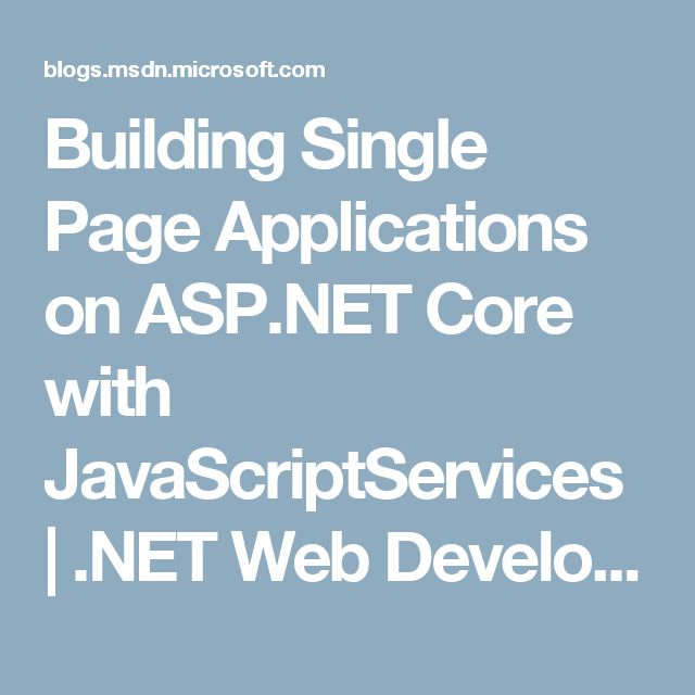 Building Single Page Applications on ASP.NET Core with JavaScriptServices | .NET Web Development and Tools Blog