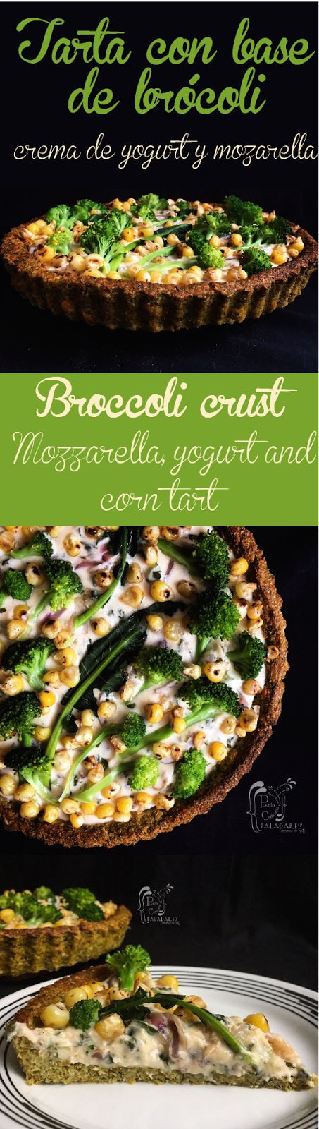 Paladares {Sabores de nati }:  Tarta con base de brócoli - crema de yogur, mozarella y maíz asado. base de brocoli para pizza, broccoli, gluten free, hojas verdes, maíz, queso mozzarella, sin gluten, Tarta de brócoli, tarta de verduras, yogur. Juego de blogueros 2.0