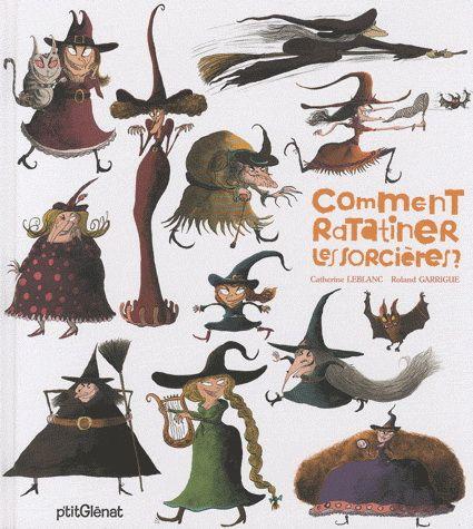 Comment ratatiner les sorcières? - CATHERINE LEBLANC - ROLAND GARRIGUE