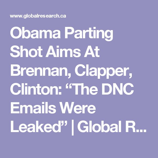 """Obama Parting Shot Aims At Brennan, Clapper, Clinton: """"The DNC Emails Were Leaked"""" 