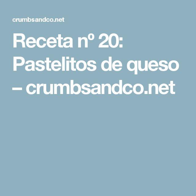 Receta nº 20: Pastelitos de queso – crumbsandco.net