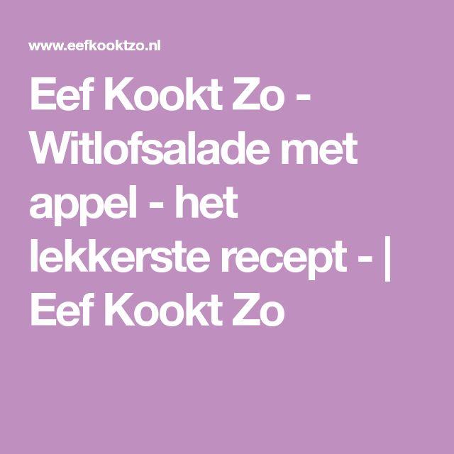 Eef Kookt Zo - Witlofsalade met appel - het lekkerste recept - | Eef Kookt Zo