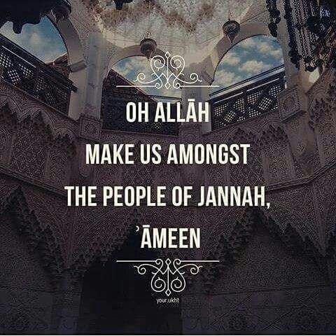 Oh Allah Make us amongst The people of #Jannah Āmeen