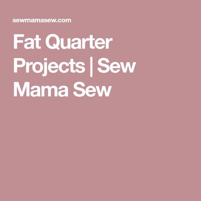 Fat Quarter Projects | Sew Mama Sew