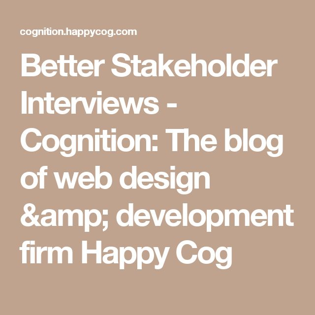 Better Stakeholder Interviews - Cognition: The blog of web design & development firm Happy Cog