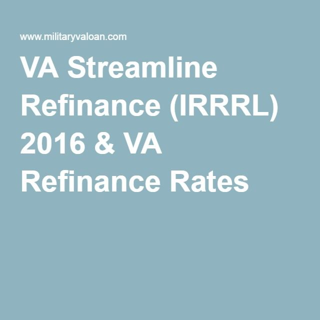 VA Streamline Refinance (IRRRL) 2016 & VA Refinance Rates