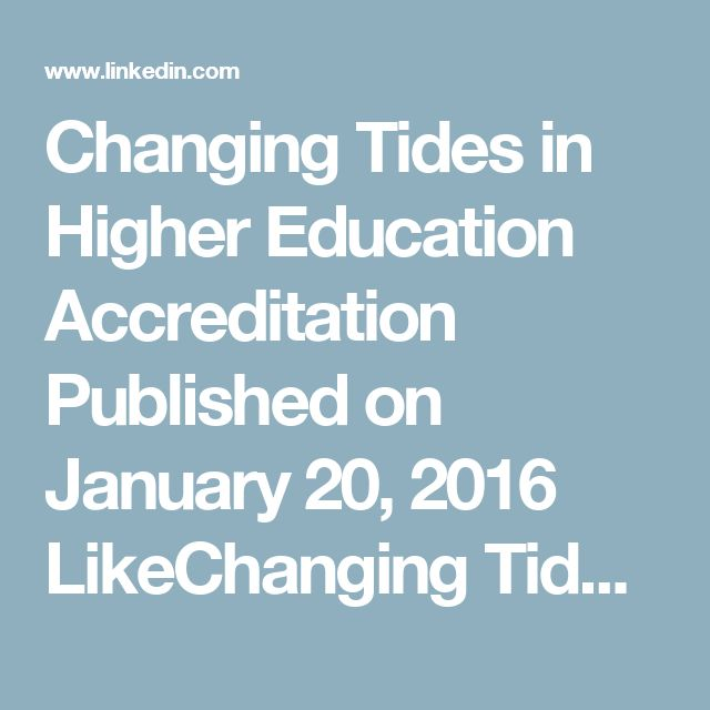 Changing Tides in Higher Education Accreditation Published on January 20, 2016 LikeChanging Tides in Higher Education Accreditation11Comment4ShareShare Changing Tides in Higher Education Accreditation5  Sean Spear