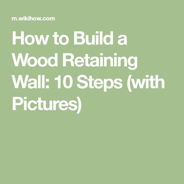 How to Build a Wood Retaining Wall: 10 Steps (with Pictures)