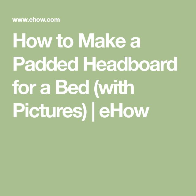 How to Make a Padded Headboard for a Bed (with Pictures) | eHow