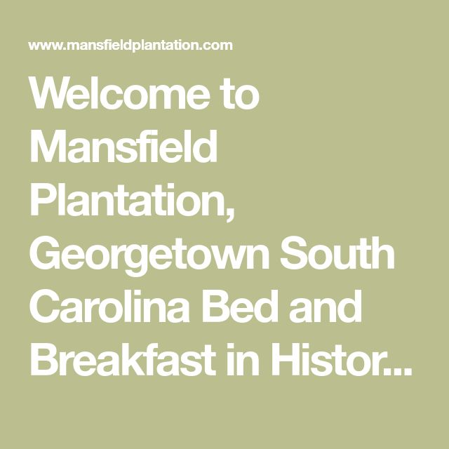 Welcome to Mansfield Plantation, Georgetown South Carolina Bed and Breakfast in Historic Georgetown, SC Bed & Breakfast, Accommodations, Lodging in Georgetown, SC, Georgetown County, Rice Plantation - South Carolina Plantation, Charleston, Myrtle Beach, Litchfield
