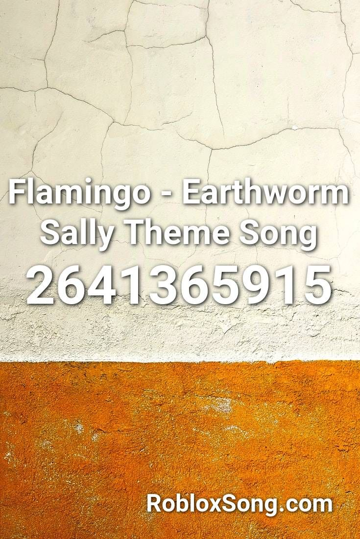 Flamingo Earthworm Sally Theme Song Roblox Id Roblox Music